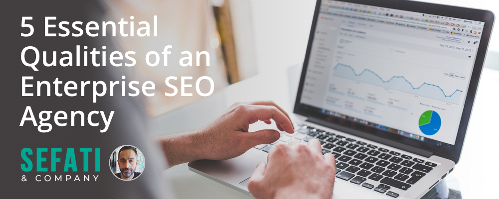 5 Essential Qualities of an Enterprise SEO Agency